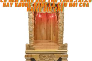 Có nên dùng bàn thờ thần tài cũ hay không đang được nhiều gia chủ quan tâm