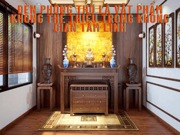 Đèn phòng thờ là vật phẩm không thể thiếu trong không gian tâm linh