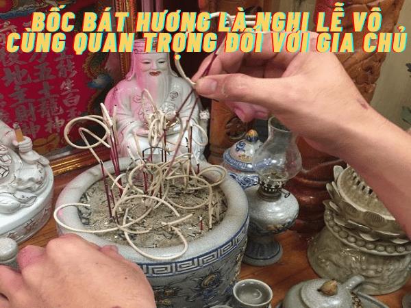 Bốc bát hương là nghi lễ quan trọng đối với gia chủ